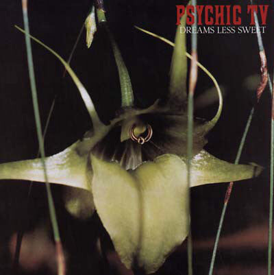 Psychic TV ‎– Dreams Less Sweet - new vinyl