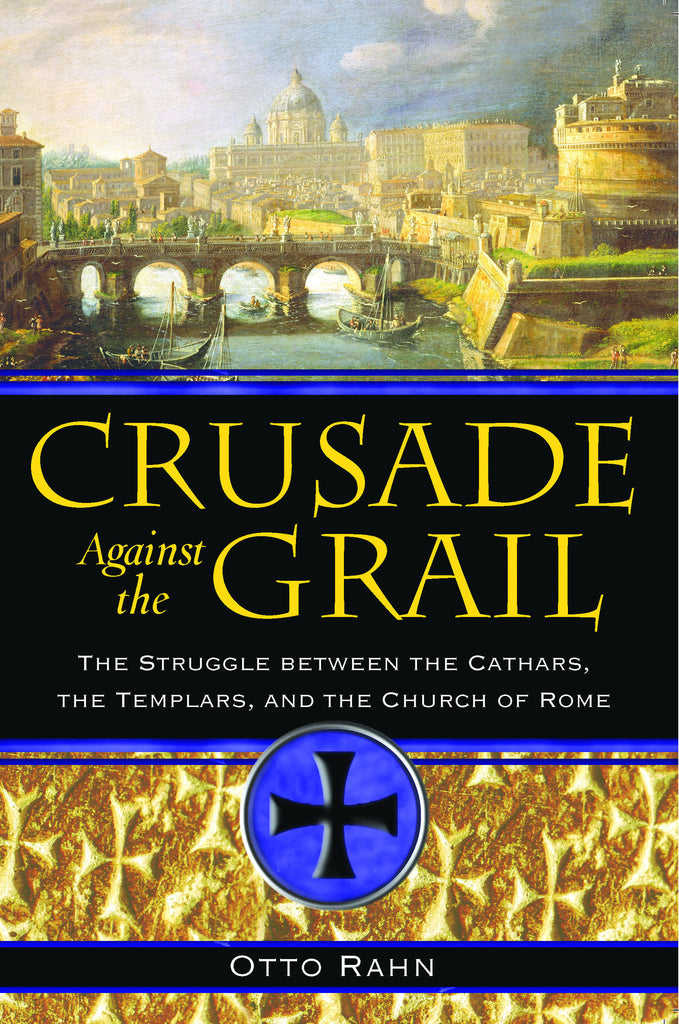 Crusade Against the Grail: The Struggle between the Cathars, the Templars, and the Church of Rome - Shaman's Dream Gifts