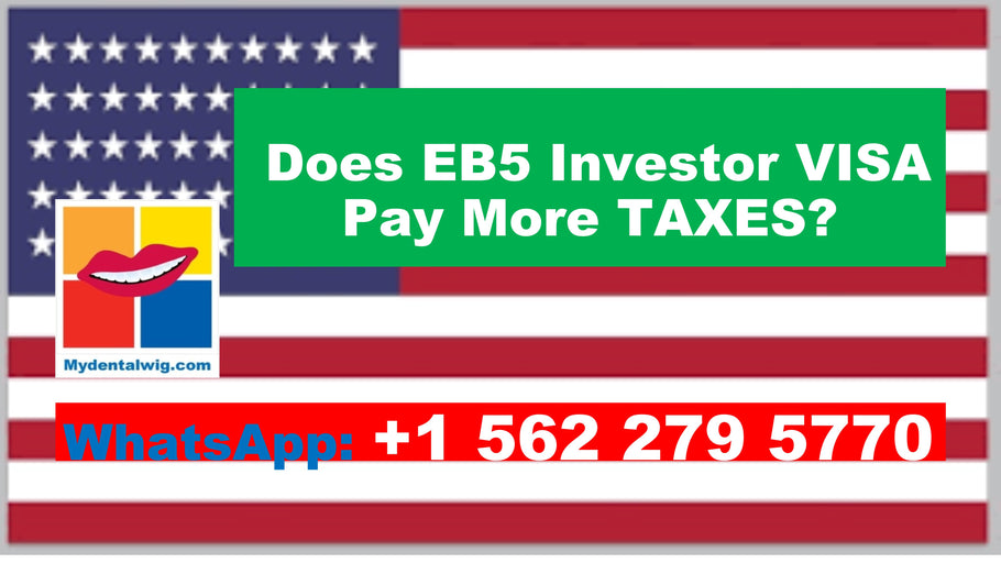 MyDentalWig: Worry About Paying Too Much Taxes As An EB5 Investor?