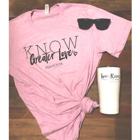 Know Greater Love - Twin Rivers Clothing Co.