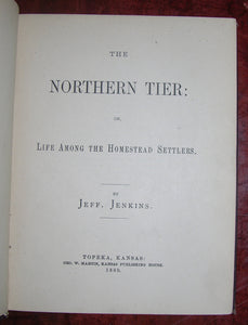 JENKINS, Evan Jefferson (1832-1899). The Northern Tier: or, Life Among the Homestead Settlers. Topeka, Kansas: Geo. W. Martin, Kansas Publishing House, 1880.