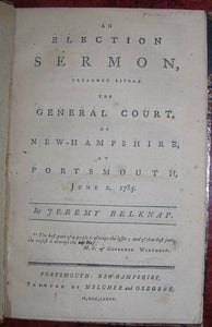 BELKNAP, Jeremy (1744-1798). An Election Sermon, preached before the General Court of New-Hampshire, at Portsmouth, June 2, 1785. Portsmouth, New-Hampshire: Melcher and Osborne, 1785.