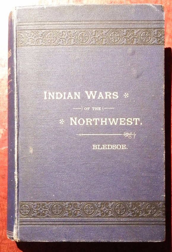 BLEDSOE, Anthony Jennings. Indian Wars of the Northwest. A California Sketch. San Francisco: Bacon & Company, Book and Job Printers, 1883.