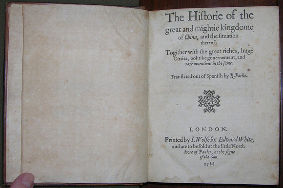 GONZALES DE MENDOZA, Juan (1545-1618). The Historie of the great and mightie kingdome of China,... London: Printed by I. Wolfe for Edward White,1588.