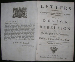JACOBITE REBELLION. Letters Which passed between Count Gyllenborg, the Barons Gortz, Sparre, And others,... London: S. Buckley, 1717