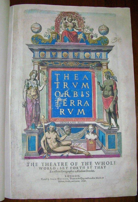 ORTELIUS, Abraham (1527-1598). Theatrum Orbis Terrarum. The Theatre of the  Whole World. London: John Norton and John Bill, 1606.