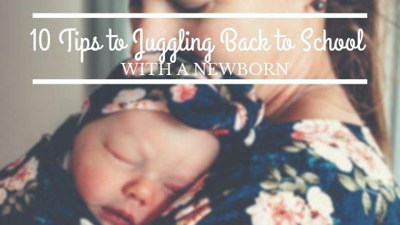 10 TIPS TO JUGGLING BACK TO SCHOOL ROUTINES WITH A NEWBORN IN TOW