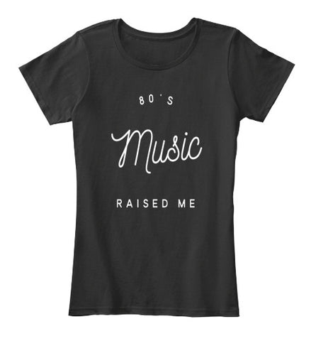 80's Music Lover Raised Me T-Shirt - lkrseller, Women's Shirts ,