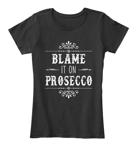 Blame It On Prosecco Wine Drinking Women T-Shirt - lkrseller, Women's Shirts ,