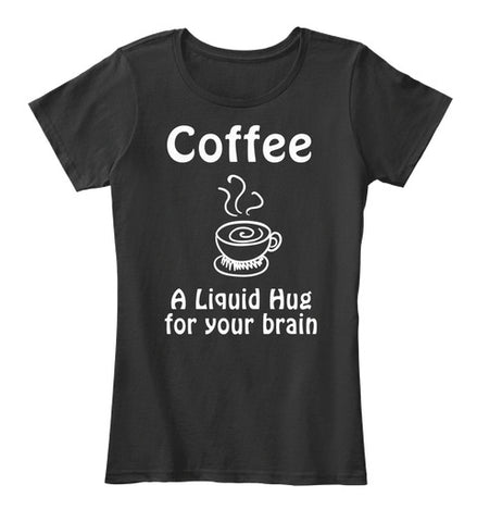 Coffee A Liquid Hug For Your Brain Aroma - lkrseller, Women's Shirts ,