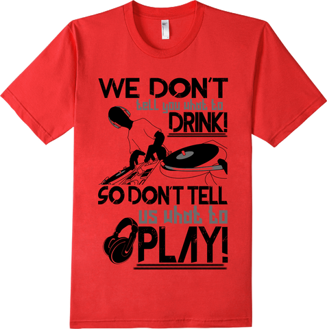 "DJ T-Shirt ""Dont tell us want to Play"" Music Beats - lkrseller shirts Men's Shirts, t-shirts, hoodies, tank tops, custom"