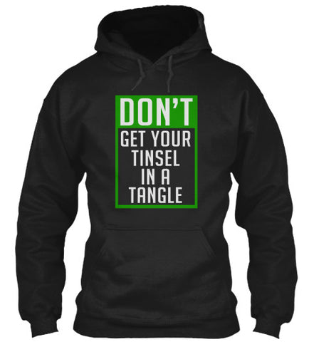 Don't Get Your Tinsel In A Tangle Xmas - lkrseller, Hoodies ,