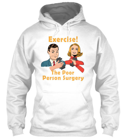 Exercise! The Poor Person Surgery Shirt - lkrseller, Hoodies ,