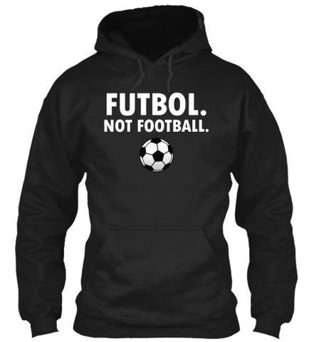 Futbol Not Football Sports Soccer Funny - lkrseller, Hoodies ,