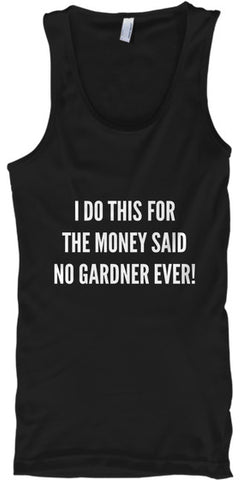 I Do This for The Money Said No Gardner - lkrseller, Tank Tops ,