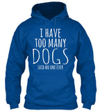 I Have Too Many Dogs Funny Pet T-Shirt - lkrseller, Hoodies ,