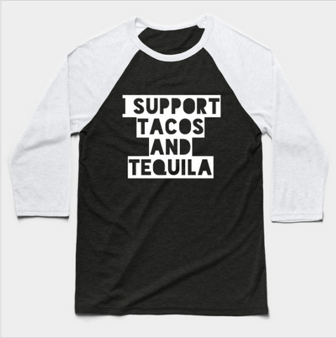 I Support Tacos and Tequila Baseball Long Sleeve T-Shirt - lkrseller shirts Long Sleeve Tee, t-shirts, hoodies, tank tops, custom