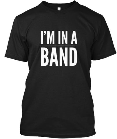 I'm In A Band Music Funny T-Shirt - lkrseller, Men's Shirts ,