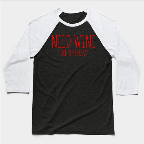 Need Wine Like Yesterday Funny Drinking Baseball Long Sleeve T-Shirt