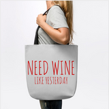 Need Wine Like Yesterday Funny Drinking Tote Bag