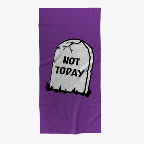 Not Today Funny Tombstone Beach Towel