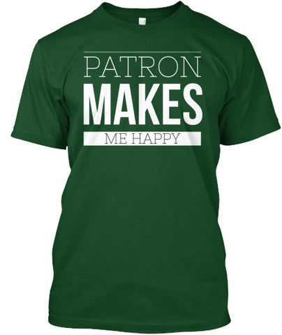 Patron Makes Me Happy Drinking Tequila - lkrseller, Men's Shirts ,