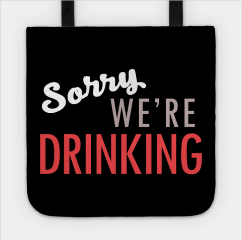 Sorry We're Drinking Funny Alcohol Tote Bag - lkrseller shirts Tote Bag, t-shirts, hoodies, tank tops, custom