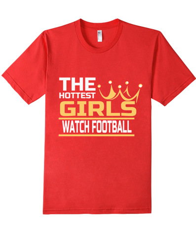 Women's The Hottest Girls Watch Football Humor Funny T Shirt - lkrseller, Women's Shirts ,