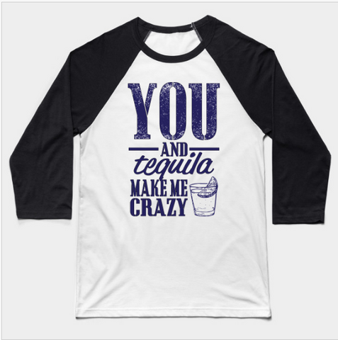 You and Tequila Make Me Crazy Baseball Long Sleeve T-Shirt - lkrseller shirts Long Sleeve Tee, t-shirts, hoodies, tank tops, custom