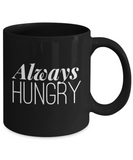 Always Hungry Food Addict Foodie Lover Coffee Mug - lkrseller, Mugs ,