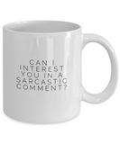 Can I Interest You In A Sarcastic Comment? Funny Drinking Mug - lkrseller, Coffee Mug ,