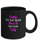 Better To Be Late than To Arrive Ugly Funny Drinking Coffee Mug - lkrseller, Coffee Mug ,