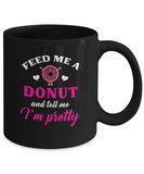 Feed Me A Donut And Tell Me I'm Pretty Coffee Mug - lkrseller shirts Mugs, t-shirts, hoodies, tank tops, custom