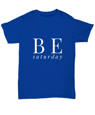 Be Saturday Funny Weekend Party T-Shirt - lkrseller, Shirt / Hoodie ,