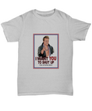 I Want You to Shut Up You Stupid Idiot Funny Y2J T-Shirt - lkrseller, Shirt / Hoodie ,