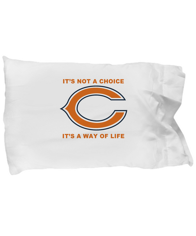 It's Not A Choice It's A Way Of Life Chicago Bedding Pillow Case - lkrseller shirts Pillow Case, t-shirts, hoodies, tank tops, custom