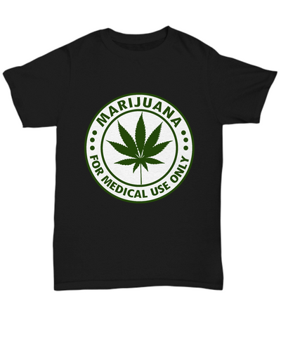 Marijuana For Medical Use Only Leaf Tee Shirt - lkrseller, Shirt / Hoodie ,