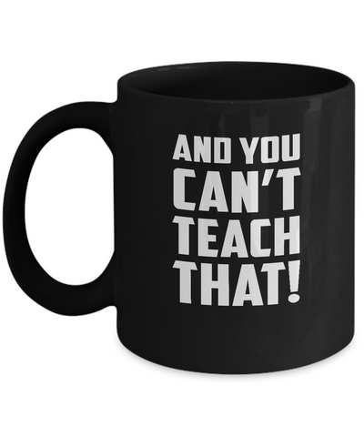 And You Can't Teach That! Wrestling Coffee Mug - lkrseller, Mugs ,