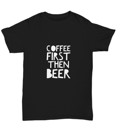 Coffee First Then Beer Funny Caffeine Lover T-Shirt - lkrseller, Shirt / Hoodie ,