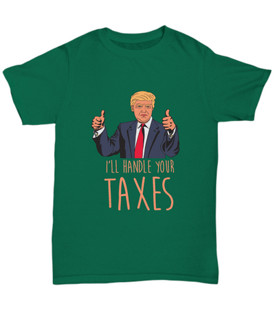 I'll Handle Your Taxes Funny Donald Trump Tax Season 2018 Shirt - lkrseller shirts Shirt / Hoodie, t-shirts, hoodies, tank tops, custom