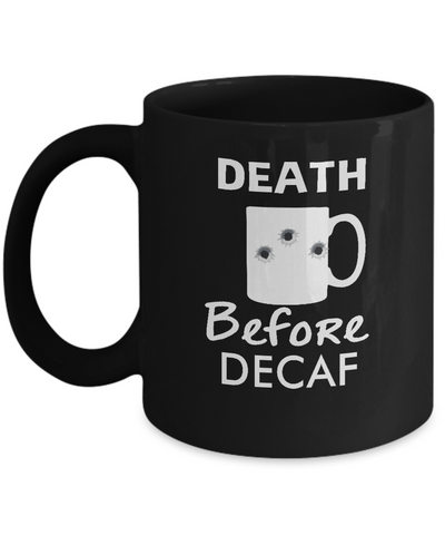 Death Before Decaf Coffee Mug Funny Humor - lkrseller shirts Mugs, t-shirts, hoodies, tank tops, custom