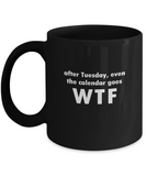 After Tuesday, Even the calendar goes WTF Coffee Mug - lkrseller, Mugs ,