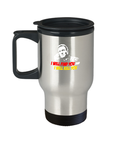 I Will Find You And, Will Kill You Movie Travel Mug - lkrseller, Travel Mug ,