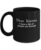 Dear Karma I Have a List of People You Missed Funny Coffee Mug - lkrseller, Coffee Mug ,