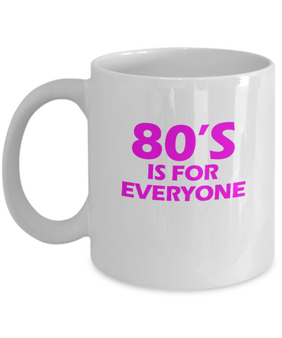 80's Is For Everyone For Movie and Music Lovers Coffee Mug - lkrseller, Mugs ,