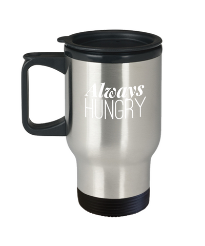 Always Hungry Food Addict Foodie Lover Travel Mug - lkrseller, Travel Mug ,