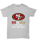 Red And Gold Till I'm Dead And Cold! SF Football T-Shirt - lkrseller shirts Shirt / Hoodie, t-shirts, hoodies, tank tops, custom