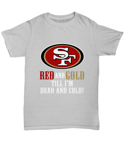 Red And Gold Till I'm Dead And Cold! SF Football T-Shirt - lkrseller, Shirt / Hoodie ,