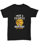 Have A Degree In Bracketology March Madness Basketball T-Shirt - lkrseller, Shirt / Hoodie ,