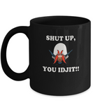 Shut Up You Idjit! Funny Sam - lkrseller, Mugs ,